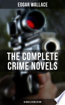 THE COMPLETE CRIME NOVELS OF EDGAR WALLACE  90 Novels in One Edition
