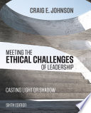 """Meeting the Ethical Challenges of Leadership: Casting Light or Shadow"" by Craig E. Johnson"