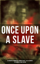 Pdf ONCE UPON A SLAVE: 28 Powerful Memoirs Of Former Slaves & 100+ Recorded Testimonies in One Edition Telecharger