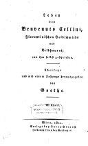 Leben des Benvenuto Cellini, florentinischen Goldschmieds und Bildhauers, von ihm selbst geschrieben. Übers. und mit einem Anhange hrsg. von Goethe