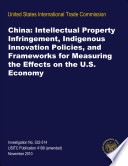 China: Intellectual Property Infringement, Indigenous Innovation Policies, and Frameworks for Measuring the Effects on the U.S. Economy