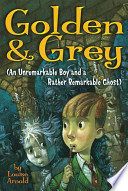 Golden and Grey  : An Unremarkable Boy and a Rather Remarkable Ghost