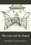 The Cross and the Dragon, Or, Light in the Broad East