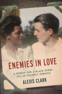 link to Enemies in love : a German POW, a Black nurse, and an unlikely romance in the TCC library catalog