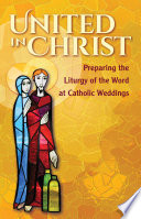 United in Christ  Preparing the Liturgy of the Word at Catholic Weddings Book