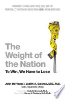 The Weight of the Nation  : Surprising Lessons About Diets, Food, and Fat from the Extraordinary Series from HBO Documentary Films