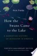 """""""How the Swans Came to the Lake: A Narrative History of Buddhism in America"""" by Rick Fields"""