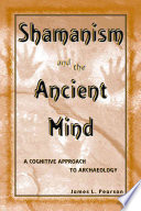 Shamanism and the Ancient Mind  : A Cognitive Approach to Archaeology