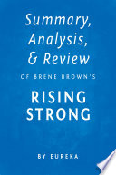 Summary, Analysis & Review of Brene Brown's Rising Strong by Eureka
