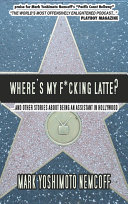 Where s My F cking Latte  and Other Stories About Being an Assistant in Hollywood