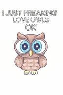 I Just Freaking Love Owls Ok