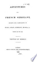 Adventures of a French serjeant  during his campaigns     from 1805 to 1823  written by himself  really by C O  Barbaroux and J A  Lardier  Transl