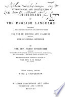 Etymological and Pronouncing Dictionary of the English Language  Including a Very Copious Selection of Scientific Terms     The Pronunciation Carefully Revised by P H  Phelp