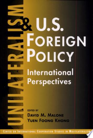 Read Online Unilateralism and U.S. Foreign Policy Full Book