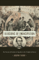 link to Illusions of emancipation : the pursuit of freedom and equality in the twilight of slavery in the TCC library catalog