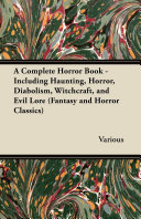 A Complete Horror Book - Including Haunting, Horror, Diabolism, Witchcraft, and Evil Lore (Fantasy and Horror Classics) Pdf/ePub eBook