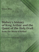 Malory's history of King Arthur and the Quest of the Holy Grail