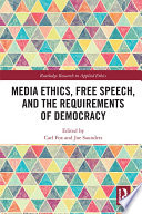 Media Ethics  Free Speech  and the Requirements of Democracy