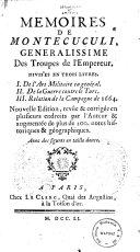 Mémoires de Montecuculi, generalissime des troupes de l'empereur. Divis'es en trois livres, 1. De l'art militaire en général. 2. De la guerre contre le Turc. 3. Relation de la campagne de 1664