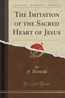 The Imitation of the Sacred Heart of Jesus  Classic Reprint