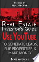 Real Estate Investor s Guide  Using YouTube To Generate Leads  Flip Properties   Make Money