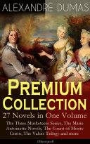 ALEXANDRE DUMAS Premium Collection - 27 Novels in One Volume: The Three Musketeers Series, The Marie Antoinette Novels, The Count of Monte Cristo, The Valois Trilogy and more (Illustrated) Pdf/ePub eBook