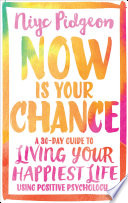 """Now Is Your Chance: A 30-Day Guide to Living Your Happiest Life Using Positive Psychology"" by Niyc Pidgeon"