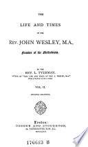 The Life And Times Of The Rev John Wesley Founder Of The Methodists