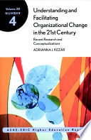 Understanding and Facilitating Organizational Change in the 21st Century: Recent Research and Conceptualizations  : ASHE-ERIC Higher Education Report, Volume 28, Number 4