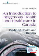 An Introduction to Indigenous Health and Healthcare in Canada