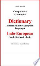 Comparative etymological Dictionary of classical Indo European languages  Indo European   Sanskrit   Greek   Latin