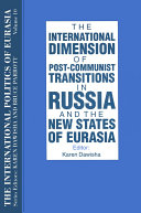 The International Politics of Eurasia  v  10  The International Dimension of Post communist Transitions in Russia and the New States of Eurasia