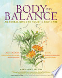 """Body into Balance: An Herbal Guide to Holistic Self-Care"" by Maria Noel Groves"