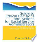Guide to Ethical Decisions and Actions for Social Service Administrators Book