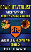Gewichtsverlust: Weight Watchers, Gewichtsabnahmendiätbuch (Weight Loss Rezepte Auf Deutsch)