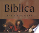 Biblica  : The Bible Atlas : a Social and Historical Journey Through the Lands of the Bible
