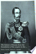 The history of Russia from the foundation of the empire to the war with Turkey in 1877-'78, by H. Tyrrell and H.A. Haukeil