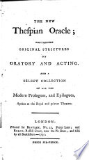 The New Thespian Oracle  Containing Original Strictures on Oratory and Acting  And a Select Collection of All the Modern Prologues  and Epilogues  Spoken at the Royal and Private Theatres