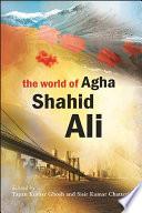 The World Of Agha Shahid Ali