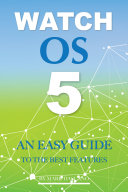 Watch Os 5: An Easy Guide to the Best Features [Pdf/ePub] eBook