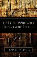 Fifty Reasons Why Jesus Came to Die Pdf/ePub eBook