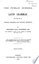 The Public School Latin Grammar for the Use of Schools, Colleges, and Private Students ... Fourth Edition