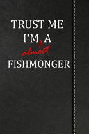 Trust Me I m Almost a Fishmonger