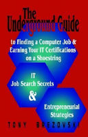 The Underground Guide to Finding a Computer Job and Earning Your It Certifications on a Shoestring