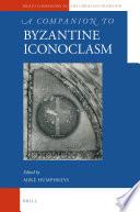A Companion to Byzantine Iconoclasm