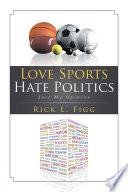 Love Sports Hate Politics