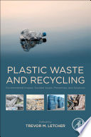 """Plastic Waste and Recycling: Environmental Impact, Societal Issues, Prevention, and Solutions"" by Trevor M. Letcher"