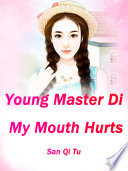 Young Master Di, My Mouth Hurts