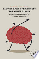 """""""Exercise-Based Interventions for Mental Illness: Physical Activity as Part of Clinical Treatment"""" by Brendon Stubbs, Simon Rosenbaum"""