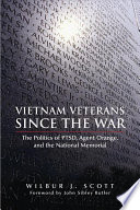 Vietnam Veterans Since the War  : The Politics of PTSD, Agent Orange, and the National Memorial